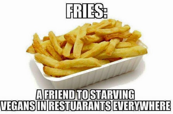 Fries and friends (everywhere but in Belgium). / vegan meme / vegan humor / veganism / vegan lifestyle