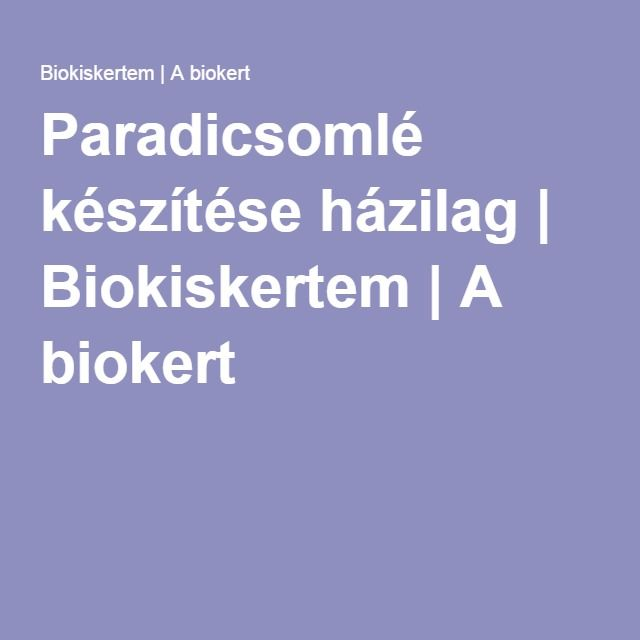 Paradicsomlé készítése házilag | Biokiskertem | A biokert
