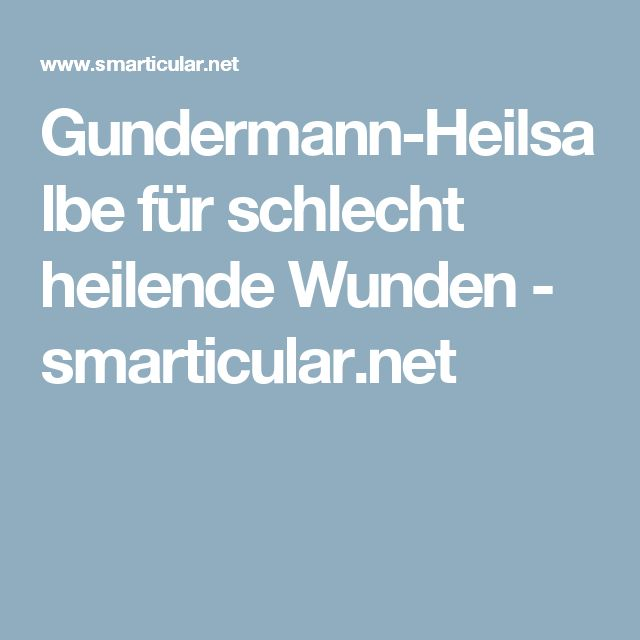 Gundermann-Heilsalbe für schlecht heilende Wunden - smarticular.net