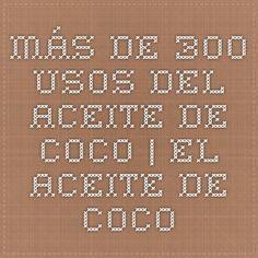 Más de 300 usos del Aceite de Coco | El Aceite de Coco