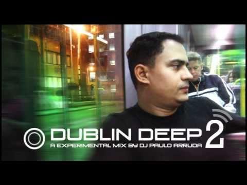 Dublin Deep 2 By DJ Paulo Arruda - Underground House Music, que buena manera de empezar el viernes,,,,