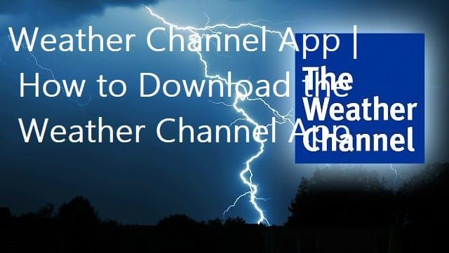Weather Channel App   How to Download the Weather Channel
