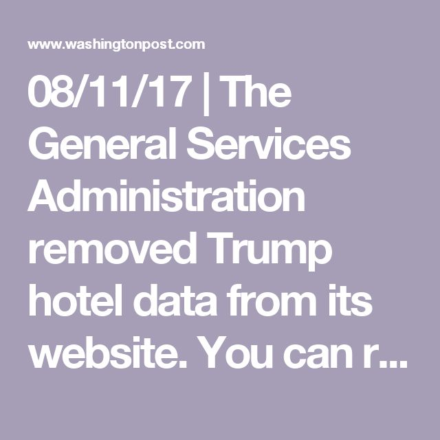08/11/17 | The General Services Administration removed Trump hotel data from its website. You can read it here. - The Washington Post