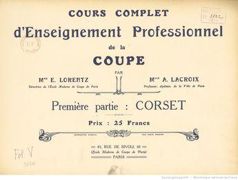 Cours complet d'enseignement professionnel de la coupe, par Mme E. Lorentz, Mlle A. Lacroix,...