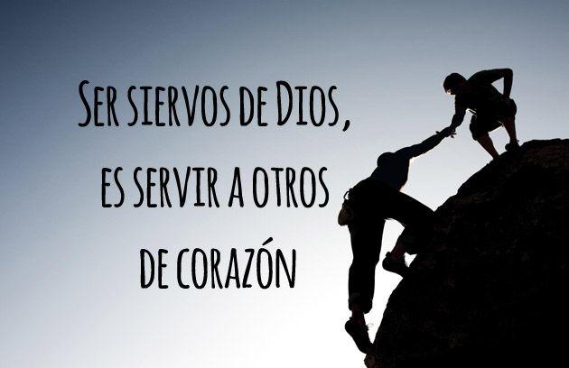 Ser siervo de Dios, es servir a otros de corazón.