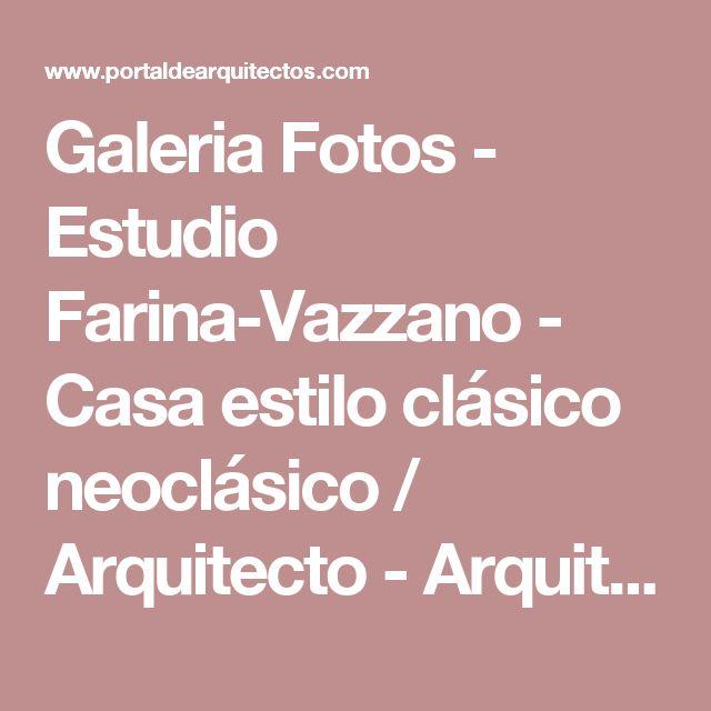 Galeria Fotos - Estudio Farina-Vazzano - Casa estilo clásico neoclásico / Arquitecto - Arquitectos - Portal de Arquitectos