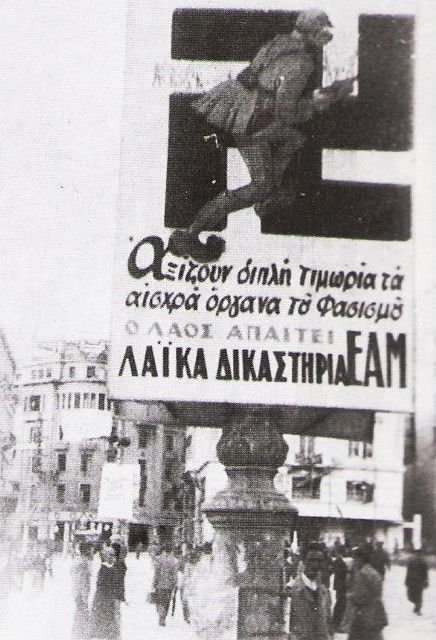 "Athens, Greece, 1944 October the 12th is liberated from the German occupation.  The poster at Syntagma sq. runs: ""The shameful instruments of fascism deserve a double punishment. The people demand ""people's courts"". EAM"" [=National Liberation Front]. Collaborationists found refuge at the newly arrived government and the Brirtish under pretext of willing to fight any EAM attempt to establish a leftist regime."