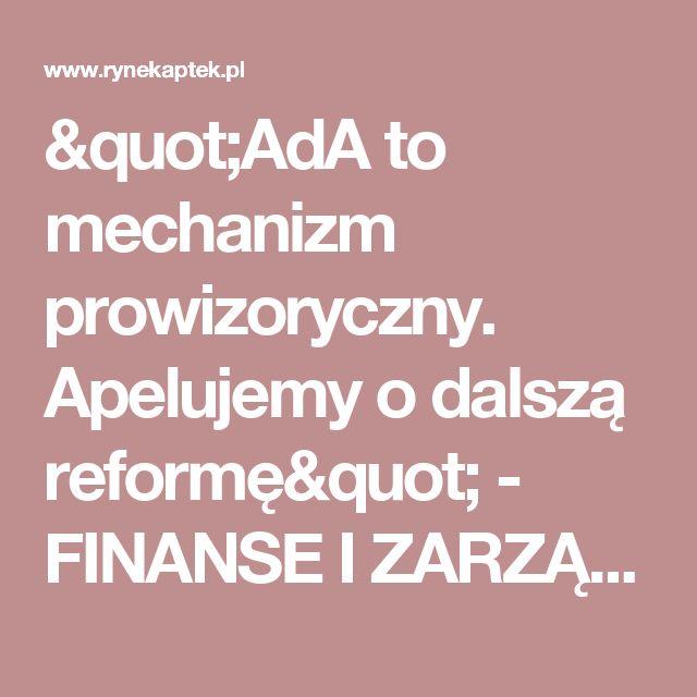 """""""AdA to mechanizm prowizoryczny. Apelujemy o dalszą reformę"""" - FINANSE I ZARZĄDZANIE"""