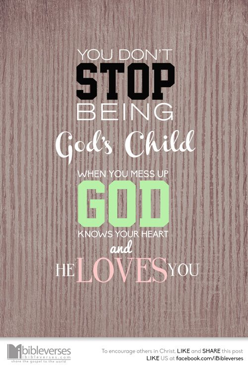 """Messed Up Heart Quotes: """"You Don't Stop Being God's Child, When You Mess Up. God"""