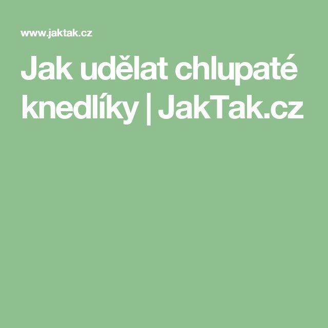 Jak udělat chlupaté knedlíky | JakTak.cz