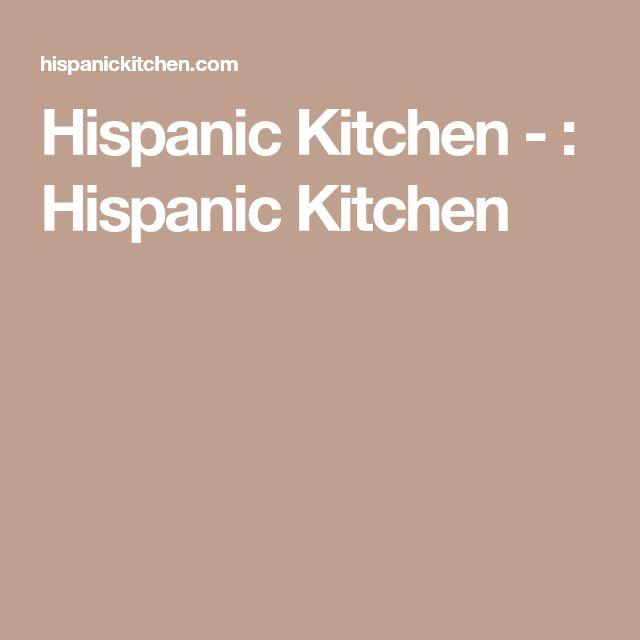 Hispanic Kitchen - : Hispanic Kitchen