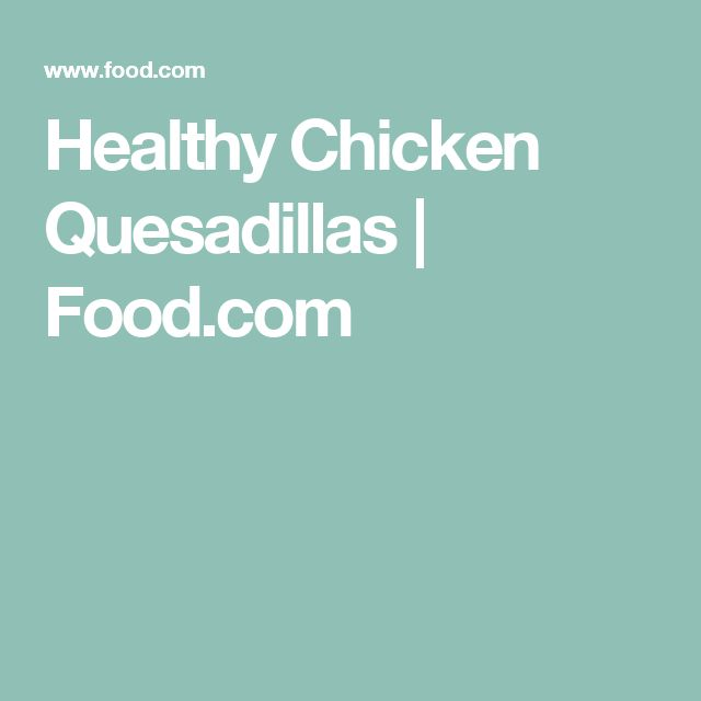 Healthy Chicken Quesadillas | Food.com