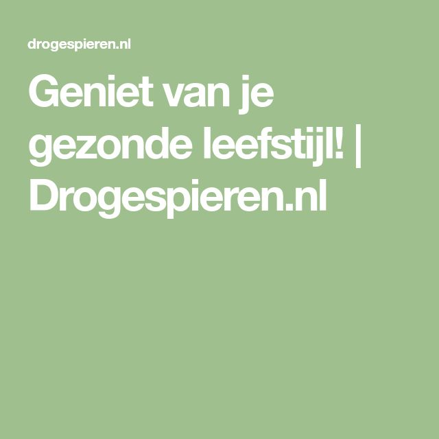 Geniet van je gezonde leefstijl! | Drogespieren.nl
