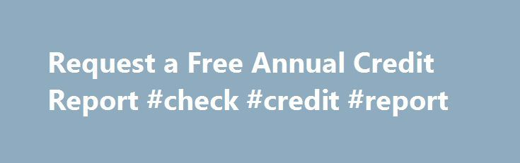 Request a Free Annual Credit Report #check #credit #report http://credits.remmont.com/request-a-free-annual-credit-report-check-credit-report/  #free credit report gov # Request a Free Annual Credit Report About the Federal Trade Commission The Federal Trade Commission (FTC), created in 1914 by the Federal Trade Commission Act, is an independent federal agency which works for protecting consumers…  Read moreThe post Request a Free Annual Credit Report #check #credit #report appeared first on…