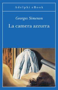 La camera azzurra - Georges Simenon - Adelphi Edizioni