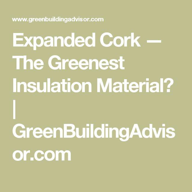 Expanded Cork — The Greenest Insulation Material? | GreenBuildingAdvisor.com