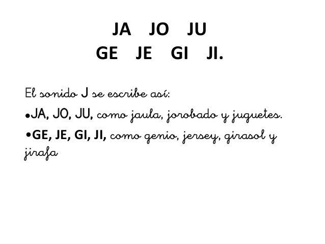 JA JO JU GE JE GI JI. El sonido J s si s JA, JO, JU, omo jul, joodo y juguts. •GE, JE, GI, JI, omo gni...