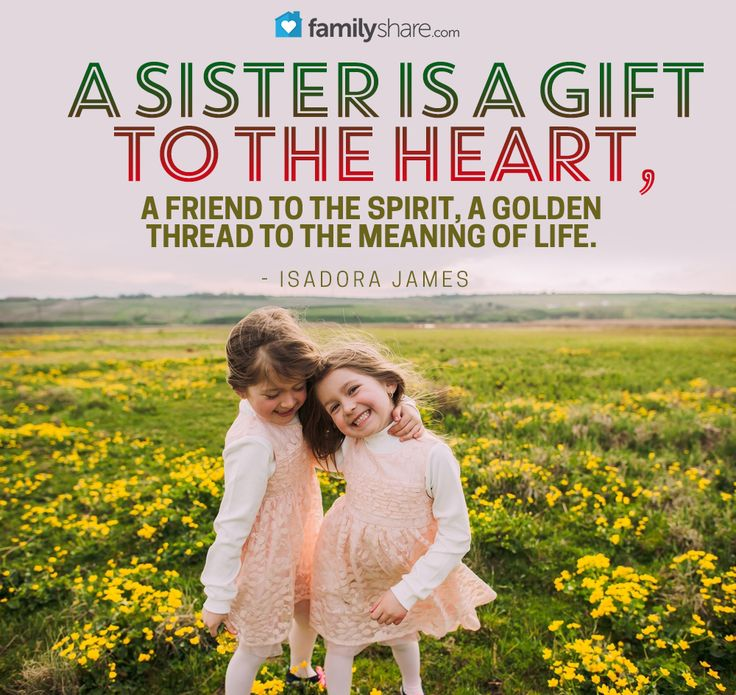 A sister is a gift to the heart, a friend to the spirit, a golden thread to the meaning of life.  - Isadora James