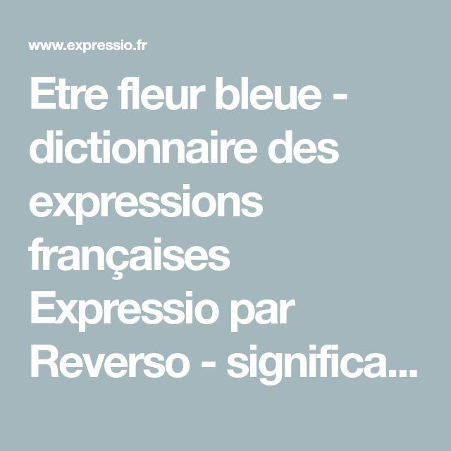 Etre fleur bleue - dictionnaire des expressions françaises Expressio par Reverso - signification, origine, étymologie