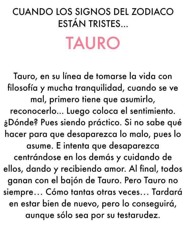 Cuando Tauro está triste. Si no sabe qué hacer para que desaparezca lo malo, pues lo asume...