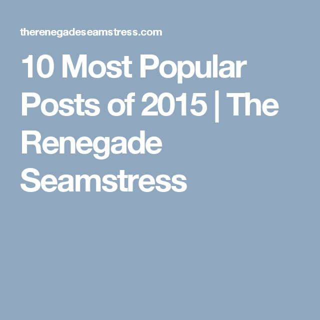 10 Most Popular Posts of 2015 | The Renegade Seamstress