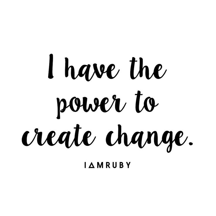 I have the power to create POSITIVE change. Always!!!