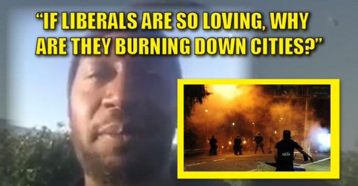 """""""If Liberals are so loving, why are they burning Cities?"""""""