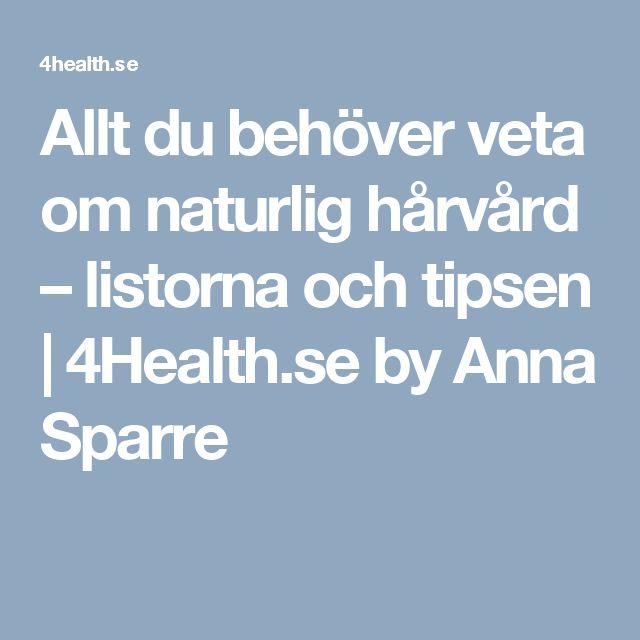 Allt du behöver veta om naturlig hårvård – listorna och tipsen | 4Health.se by Anna Sparre
