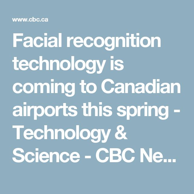 Facial recognition technology is coming to Canadian airports this spring - Technology & Science - CBC News