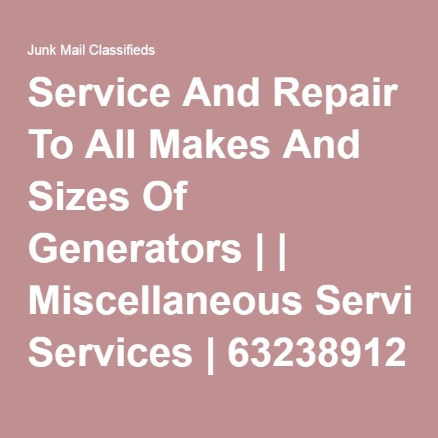 Service And Repair To All Makes And Sizes Of Generators | | Miscellaneous Services | 63238912 | Junk Mail Classifieds