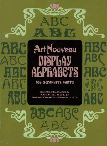 Art Nouveau Display Alphabets 100 Complete Fonts Dover Pictorial Archives By Dan X