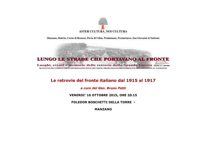 Venerdì 16 ottobre 2015 alle ore 20.15_Foledor Boschetti della Torre - Manzano LE RETROVIE DEL FRONTE ITALIANO DAL 1915 AL 1917 a cura del Gen. Bruno Petti