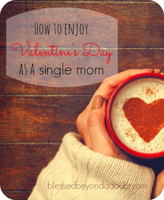 Are you in the single moms club too this Valentine's Day? If so, you're not alone, read these creative ideas to have a fabulous Valentine's day.