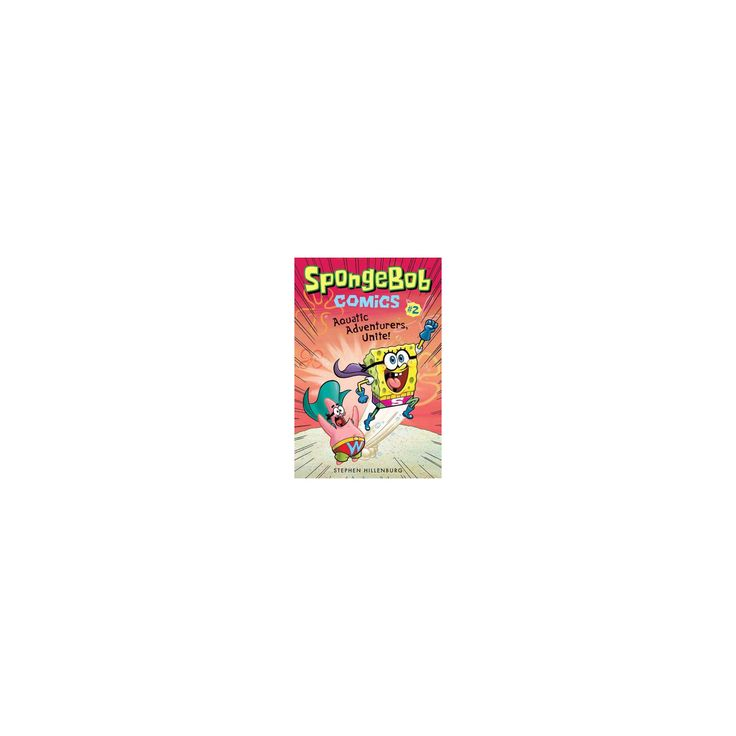 Spongebob Comics 2 : Aquatic Adventurers, Unite! (Paperback) (Stephen Hillenburg)