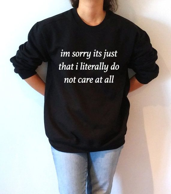 I'm sorry it's just that i literally do not care at all Sweatshirt Unisex slogan women jumper cute womens gift to her teen  sweatshirts