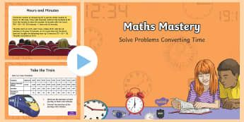 Solve Problems Converting Time PowerPoint - Year 6, Year 5, maths, mathematics, numeracy, problem solving, addition, subtraction, division, mult