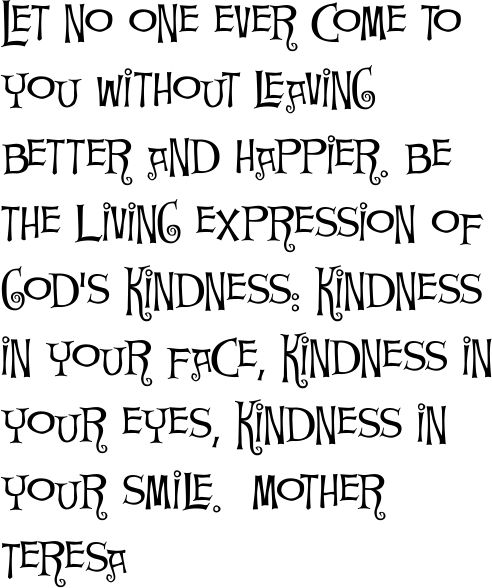 kindness~Inspiration, Mothers Theresa, Be Kind, God Kind, Mother Teresa, Leaves Better, Favorite Quotes, Mothers Teresa Quotes, Living Express