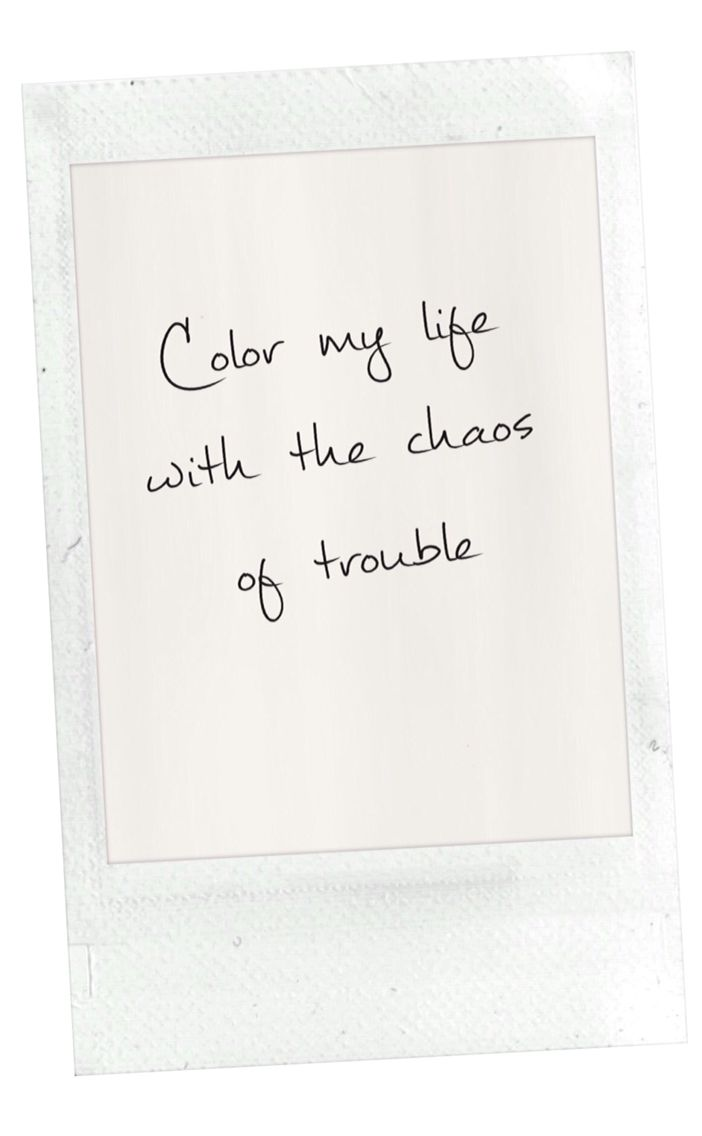 Color my life with the chaos of trouble. Belle and Sebastian