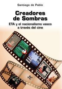 """Pablo, Santiago de. """"Creadores de sombras : ETA y el nacionalismo vasco a través del cine"""". Madrid: Tecnos, 2017. Encuentra este libro en la 4ª planta: 778.5PAB"""