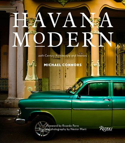 Required Reading for Havana, Cuba - Havana Modern by Michael Connors