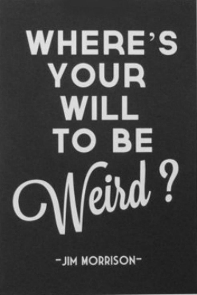 Where's your will to be weird? // Jim Morrison #originality #confidence