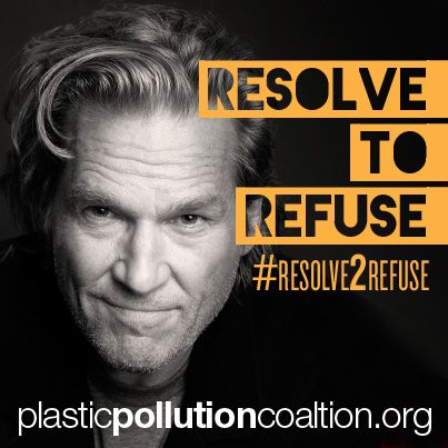 Join Jeff Bridges and the PPC and Resolve to Refuse: http://plasticpollutioncoalition.org/2013/12/actor-and-ppc-notable-member-jeff-bridges-resolves-to-refuse/