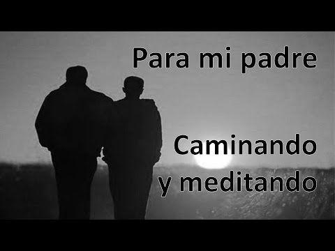 Para mi padre. Caminando y meditando. Poema. Nota de voz. Aniversario. C...