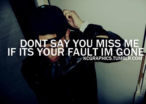 Don't Say You Miss Me If It's Your Fault I'm Gone