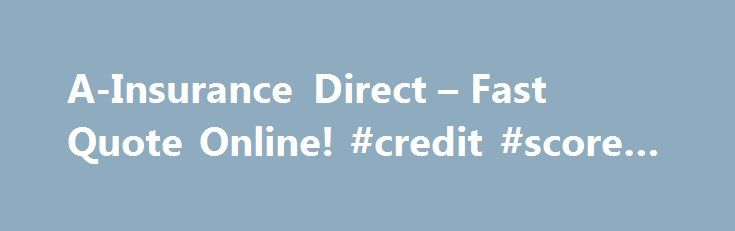 A-Insurance Direct – Fast Quote Online! #credit #score #free http://insurance.remmont.com/a-insurance-direct-fast-quote-online-credit-score-free/  #insurance direct # Commercial Insurance Full Coverage Full coverage is the term commonly used to refer to the combination of comprehensive and collision coverages (liability is generally also implied.) The term full coverage is actually a misnomer because, even within traditional full coverage insurance, there are many different types of…