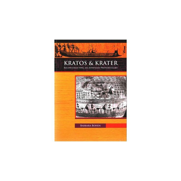 Kratos & Krater : Reconstructing an Athenian Protohistory (Paperback) (Barbara Bohen)