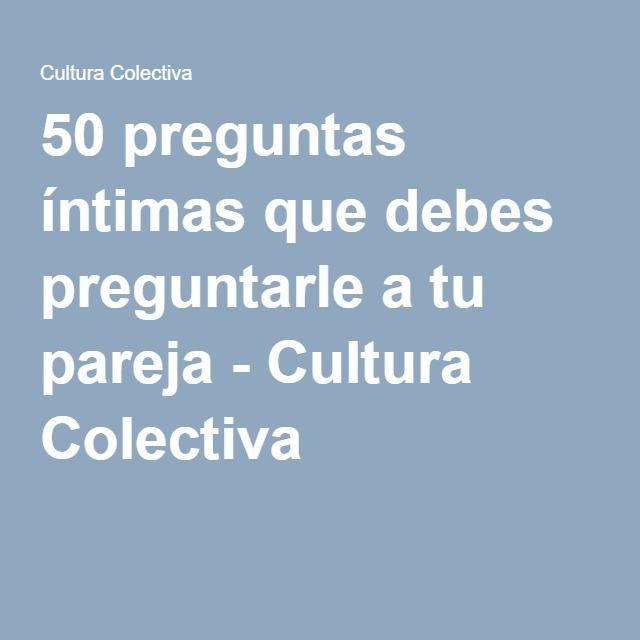 50 preguntas íntimas que debes preguntarle a tu pareja - Cultura Colectiva