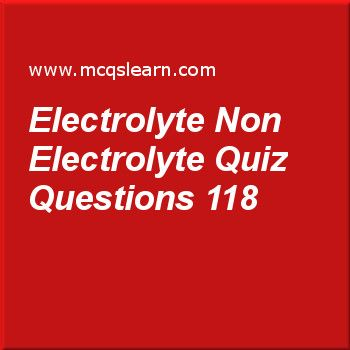Learn quiz on electrolyte non electrolyte, O level chemistry quiz 118 to practice. Free chemistry MCQs questions and answers to learn electrolyte non electrolyte MCQs with answers. Practice MCQs to test knowledge on electrolyte and non electrolyte, electrical devices and circuit symbols, valence electrons, reactants, paper chromatography worksheets.  Free electrolyte non electrolyte worksheet has multiple choice quiz questions as a covalent liquid which does not conduct electricity is…