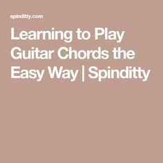 Learning to Play Guitar Chords the Easy Way   Spinditty