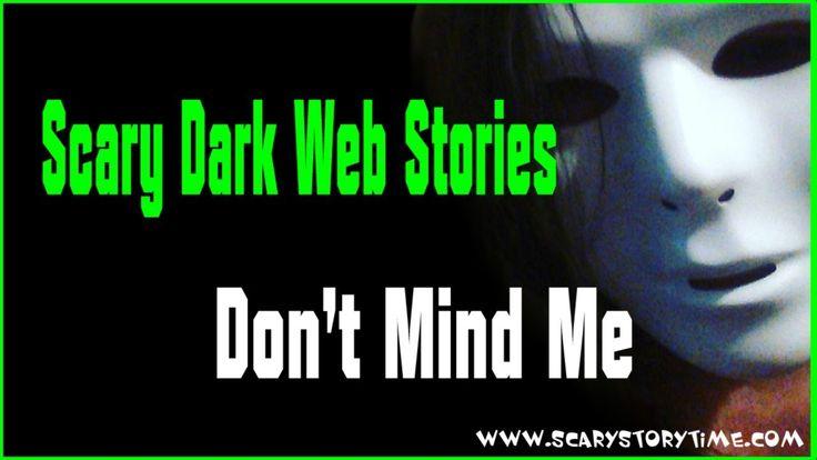Scary Dark Web Stories   Don't Mind Me   A Creepypasta